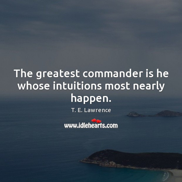 Image, The greatest commander is he whose intuitions most nearly happen.