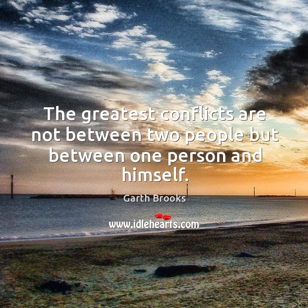 The greatest conflicts are not between two people but between one person and himself. Image