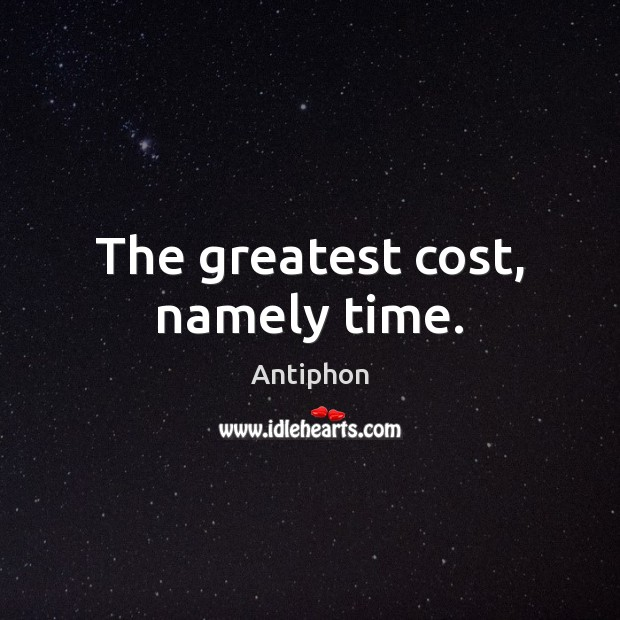 The greatest cost, namely time. Image