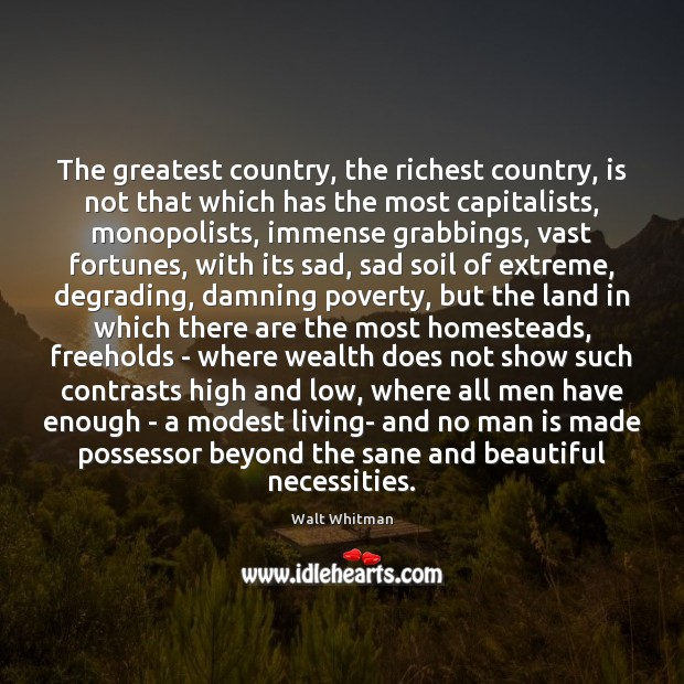 Image, The greatest country, the richest country, is not that which has the