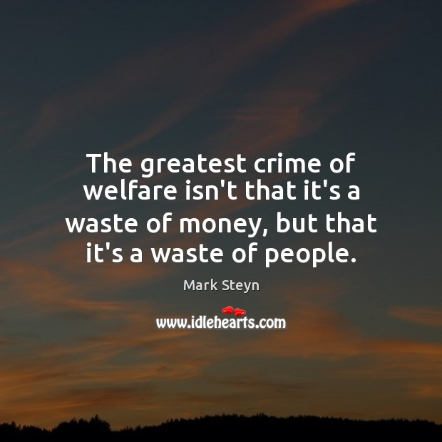 The greatest crime of welfare isn't that it's a waste of money, Image
