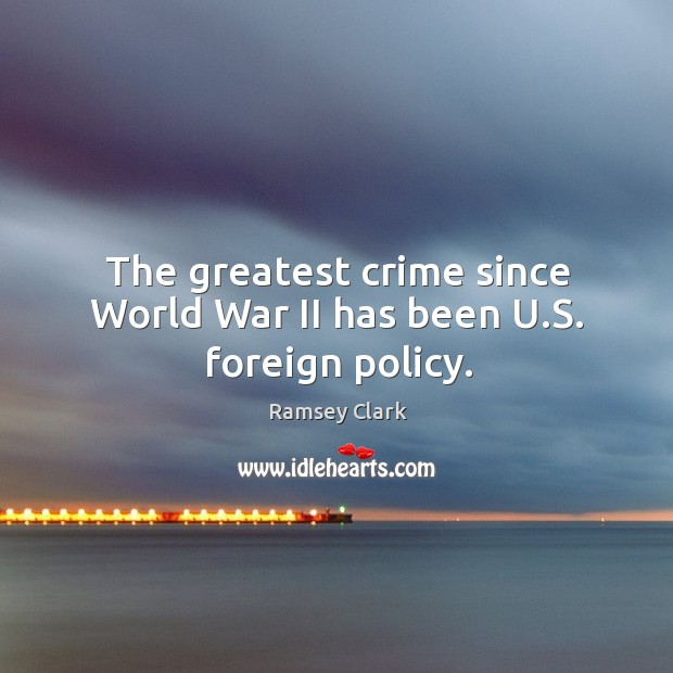 Image, The greatest crime since world war ii has been u.s. Foreign policy.