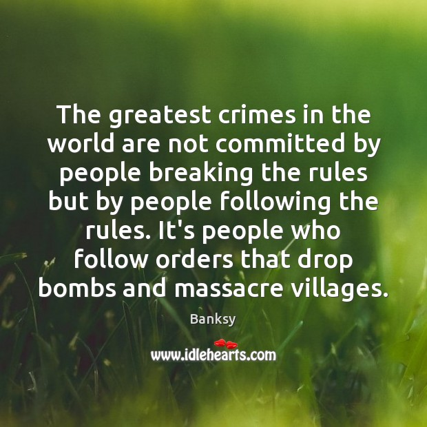 The greatest crimes in the world are not committed by people breaking Image