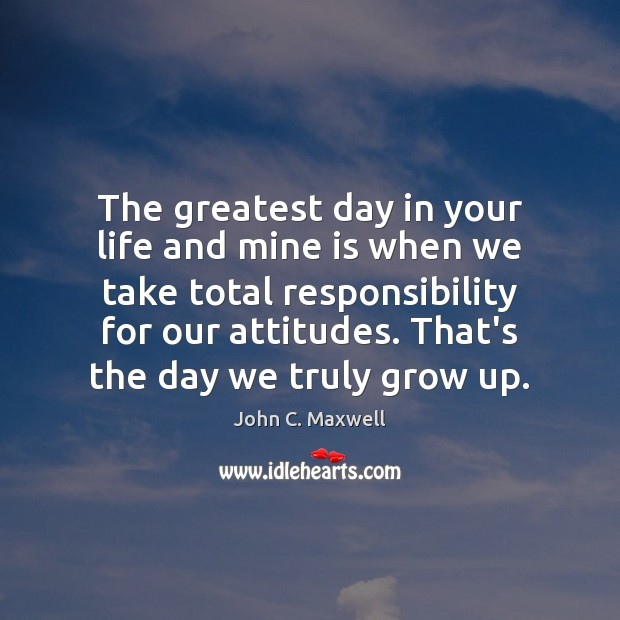 The greatest day in your life and mine is when we take John C. Maxwell Picture Quote