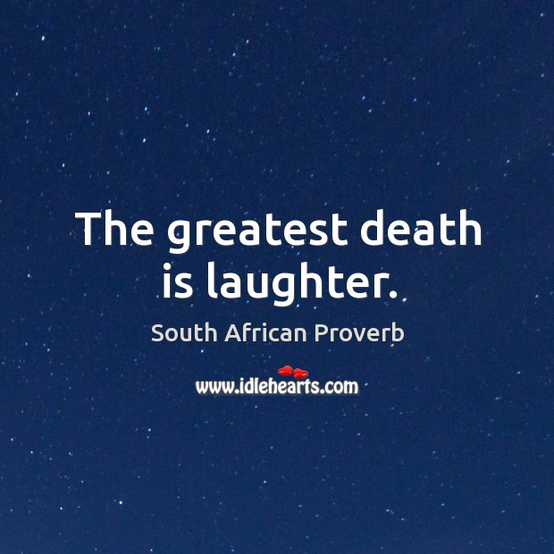 Image, The greatest death is laughter.