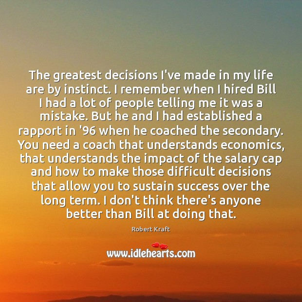 The greatest decisions I've made in my life are by instinct. I Salary Quotes Image