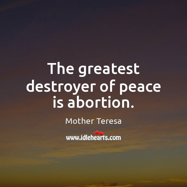 Image, The greatest destroyer of peace is abortion.