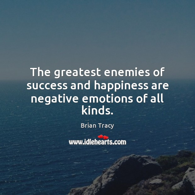 The greatest enemies of success and happiness are negative emotions of all kinds. Image