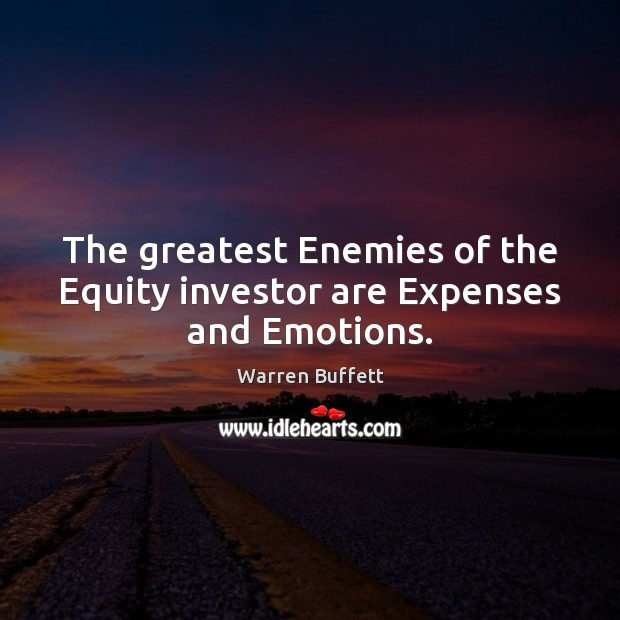 Image, The greatest Enemies of the Equity investor are Expenses and Emotions.