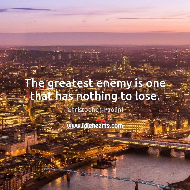 The greatest enemy is one that has nothing to lose. Image