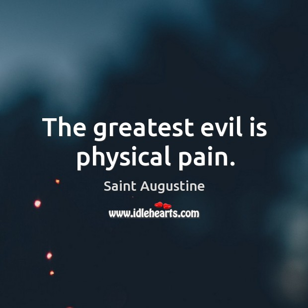 Image, The greatest evil is physical pain.