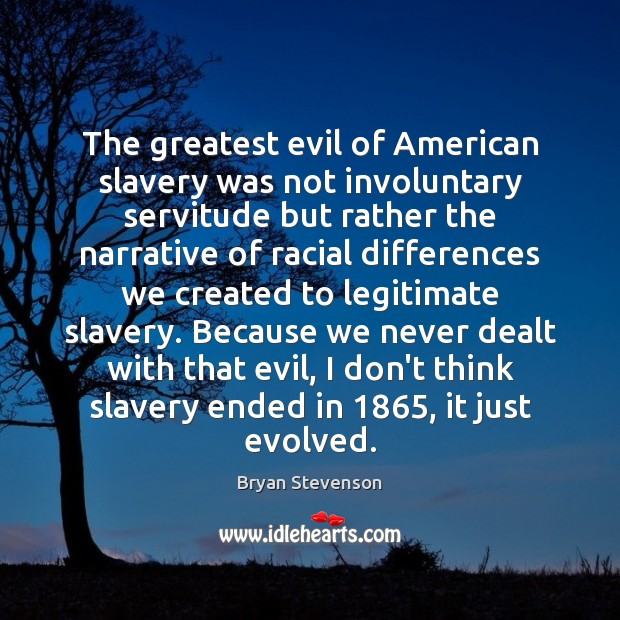 Image, The greatest evil of American slavery was not involuntary servitude but rather