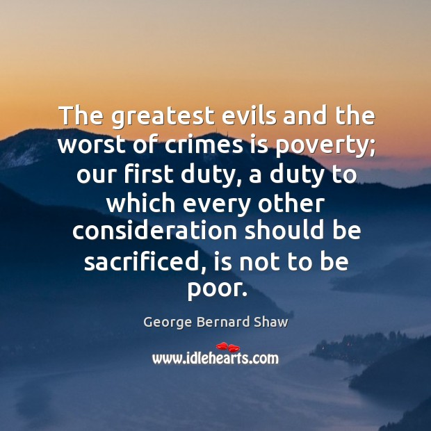 The greatest evils and the worst of crimes is poverty; our first Image