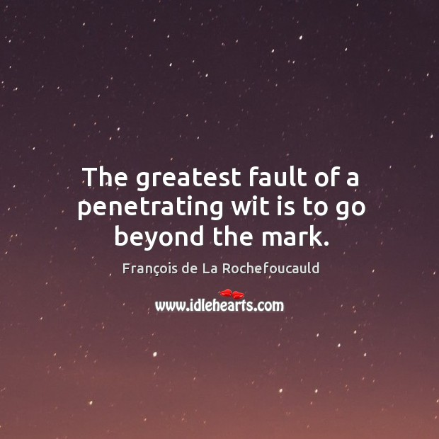 Image, The greatest fault of a penetrating wit is to go beyond the mark.