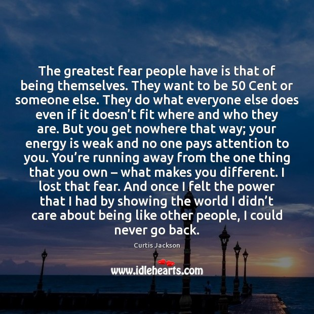 The greatest fear people have is that of being themselves. They want Curtis Jackson Picture Quote