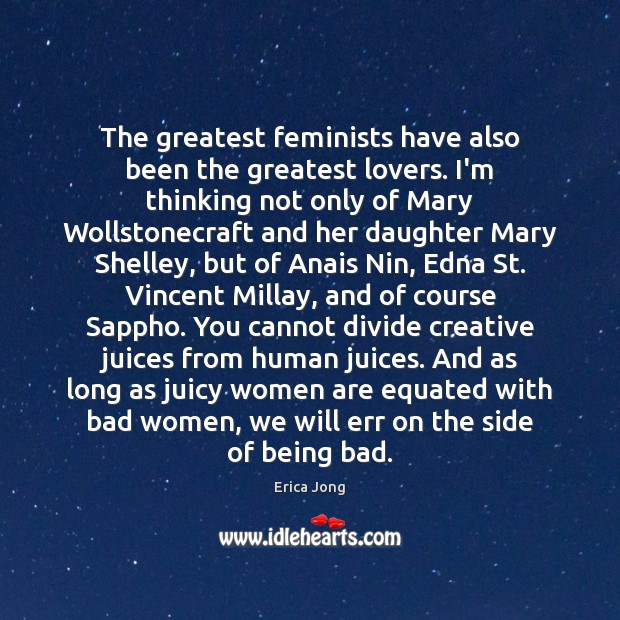 Image, The greatest feminists have also been the greatest lovers. I'm thinking not