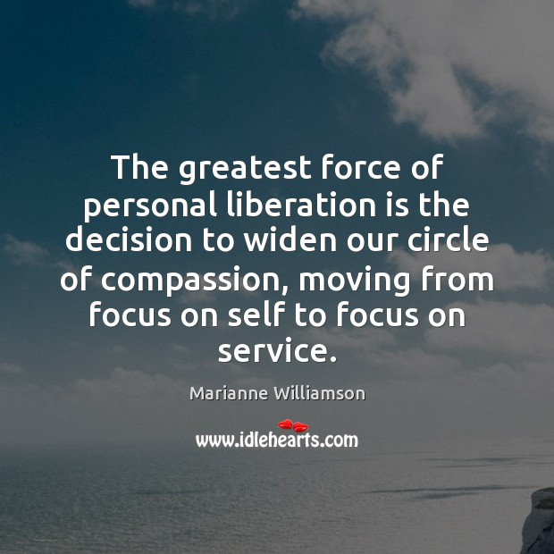 Image, The greatest force of personal liberation is the decision to widen our