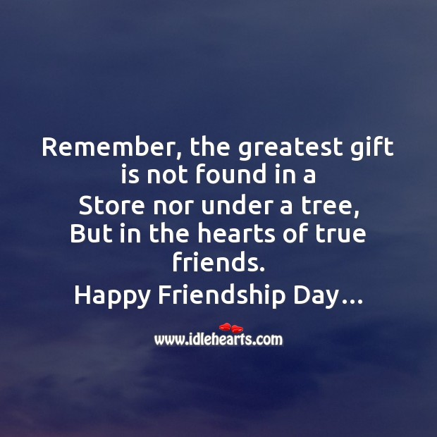 The greatest gift is found in the hearts of true friends. Friendship Day Messages Image