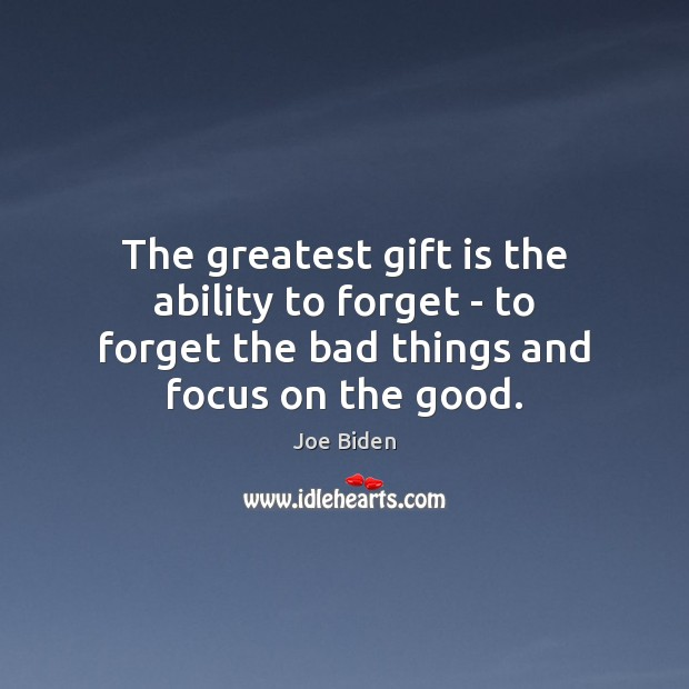 The greatest gift is the ability to forget – to forget the Image