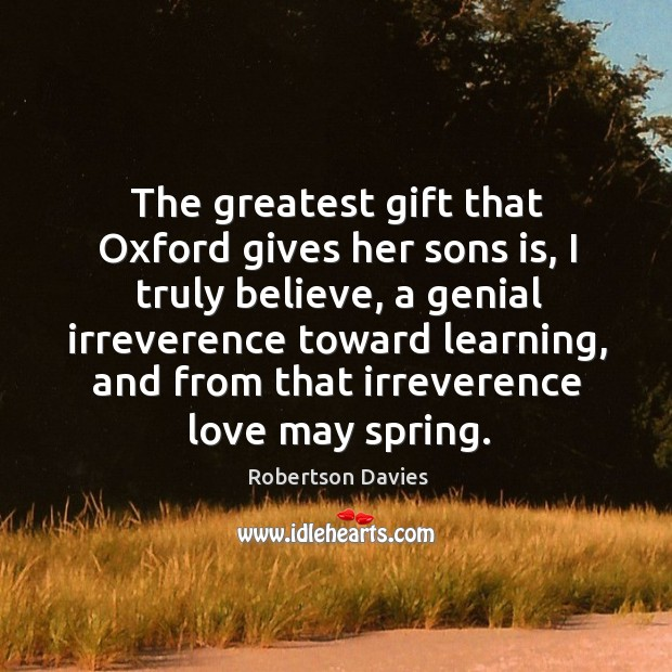 The greatest gift that oxford gives her sons is, I truly believe Image