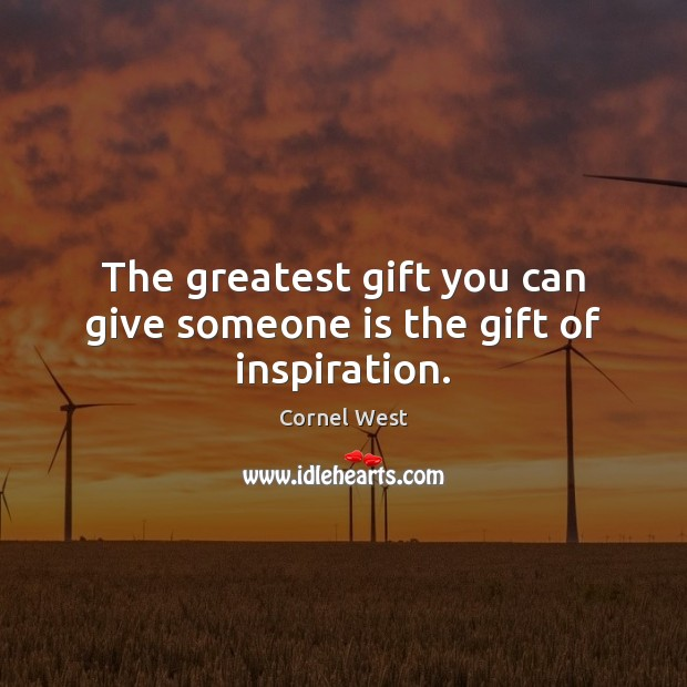 Image, The greatest gift you can give someone is the gift of inspiration.