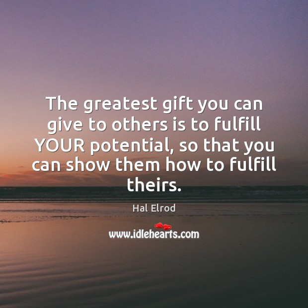 The greatest gift you can give to others is to fulfill YOUR Hal Elrod Picture Quote