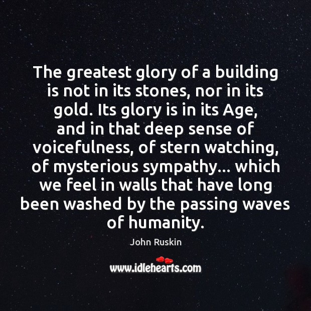 Image, The greatest glory of a building is not in its stones, nor