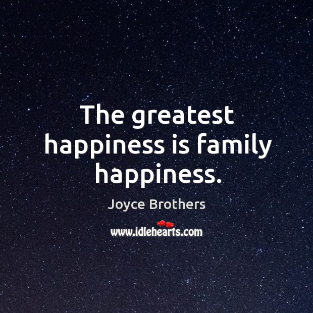 The greatest happiness is family happiness. Joyce Brothers Picture Quote