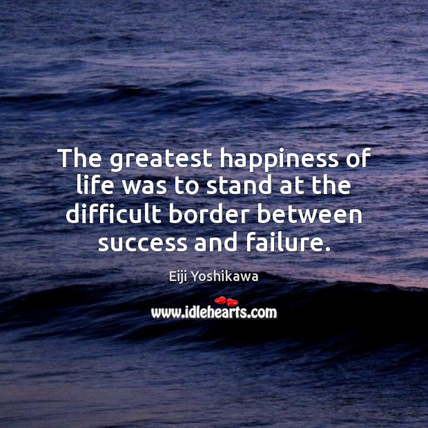 The greatest happiness of life was to stand at the difficult border Image