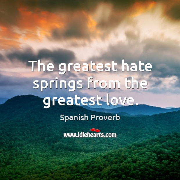 Image, The greatest hate springs from the greatest love.