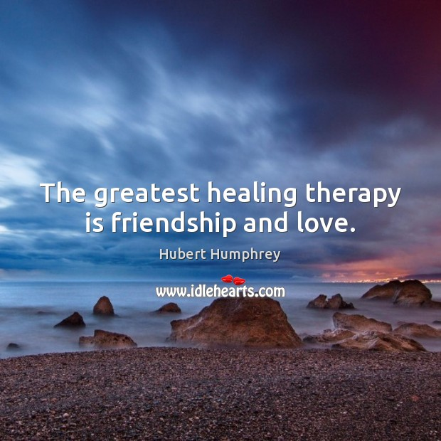 The greatest healing therapy is friendship and love. Health Quotes Image