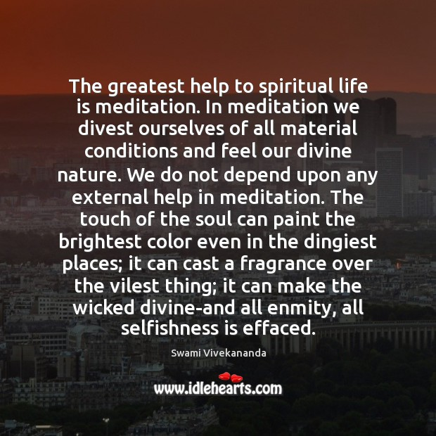 The greatest help to spiritual life is meditation. In meditation we divest Image
