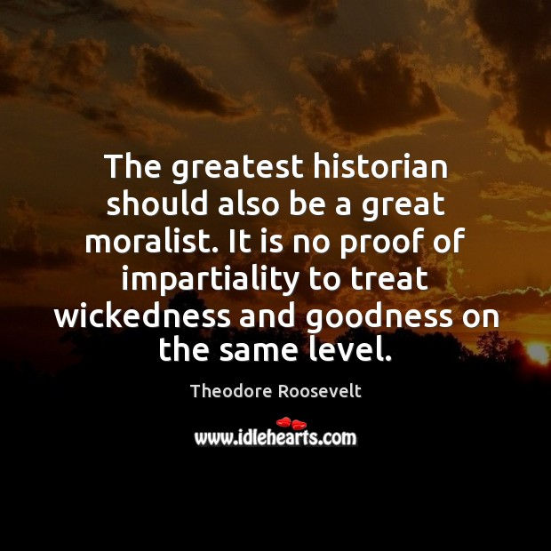 The greatest historian should also be a great moralist. It is no Image