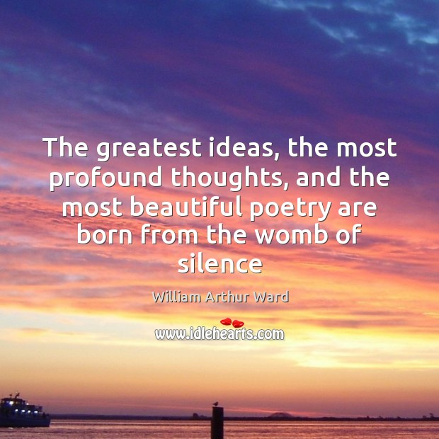 Image, The greatest ideas, the most profound thoughts, and the most beautiful poetry