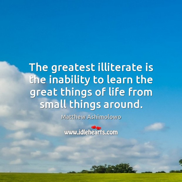The greatest illiterate is the inability to learn the great things of Image