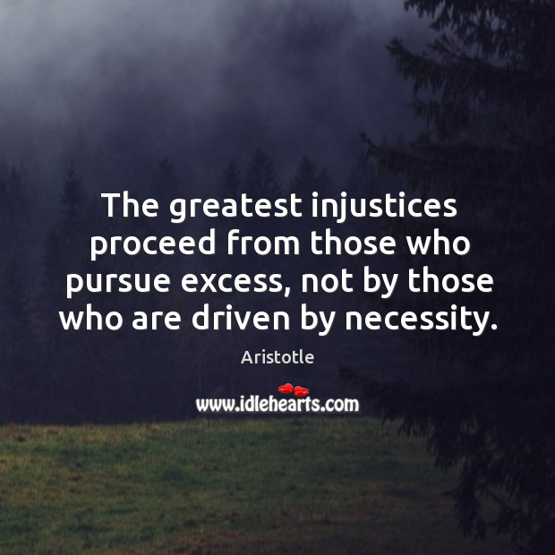 Image, The greatest injustices proceed from those who pursue excess, not by those