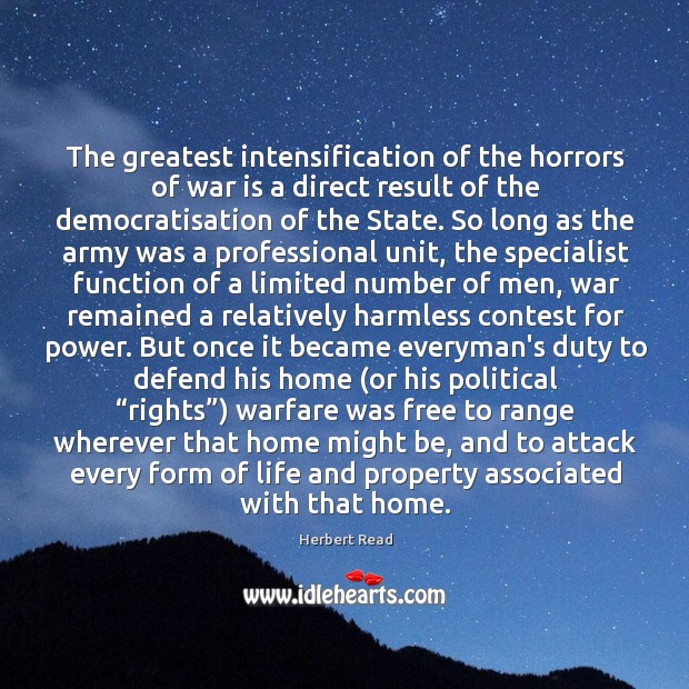 The greatest intensification of the horrors of war is a direct result Herbert Read Picture Quote