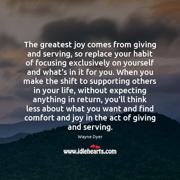 Image, The greatest joy comes from giving and serving, so replace your habit