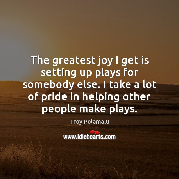 The greatest joy I get is setting up plays for somebody else. Image