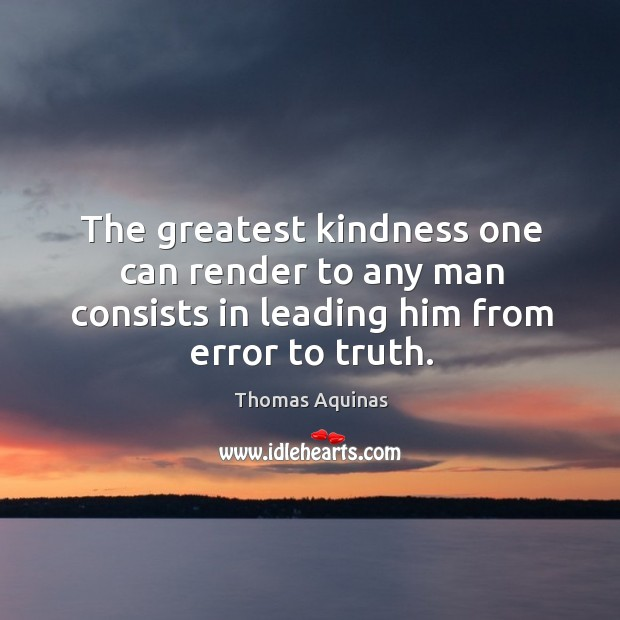 Image about The greatest kindness one can render to any man consists in leading