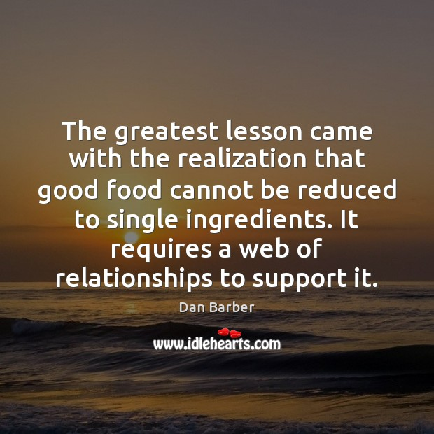Image, The greatest lesson came with the realization that good food cannot be