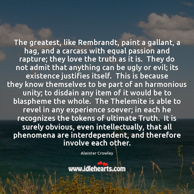 The greatest, like Rembrandt, paint a gallant, a hag, and a carcass Aleister Crowley Picture Quote
