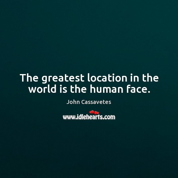 The greatest location in the world is the human face. World Quotes Image