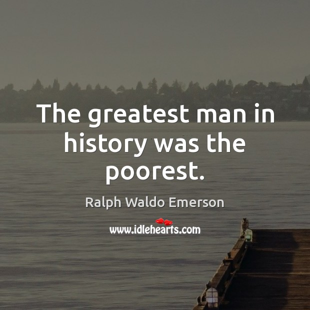 The greatest man in history was the poorest. Image