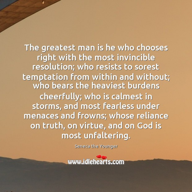 Image, The greatest man is he who chooses right with the most invincible