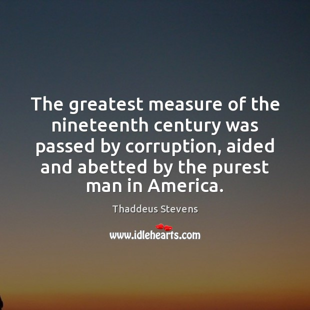 Image, The greatest measure of the nineteenth century was passed by corruption, aided