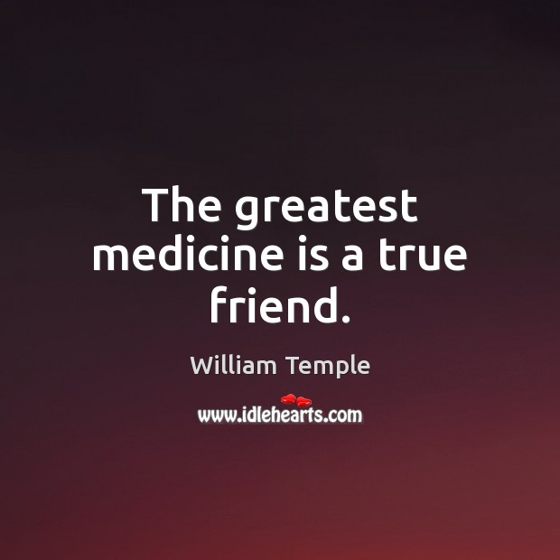 The greatest medicine is a true friend. Image