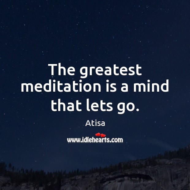Image, The greatest meditation is a mind that lets go.