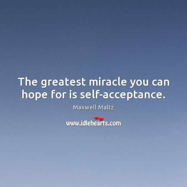 The greatest miracle you can hope for is self-acceptance. Image