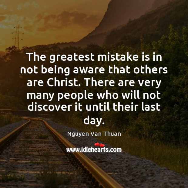 The greatest mistake is in not being aware that others are Christ. Mistake Quotes Image